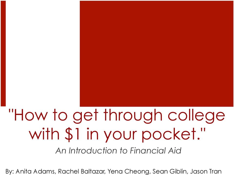 """ An Introduction to Financial Aid By:"
