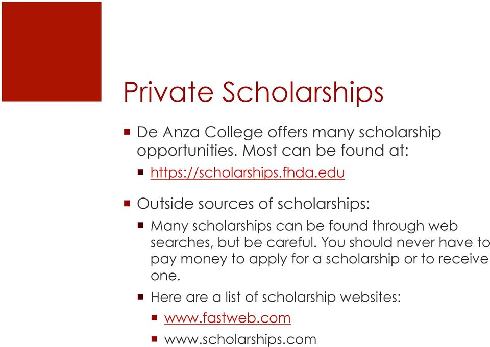edu Outside sources of scholarships: Many scholarships can be found through web searches, but be