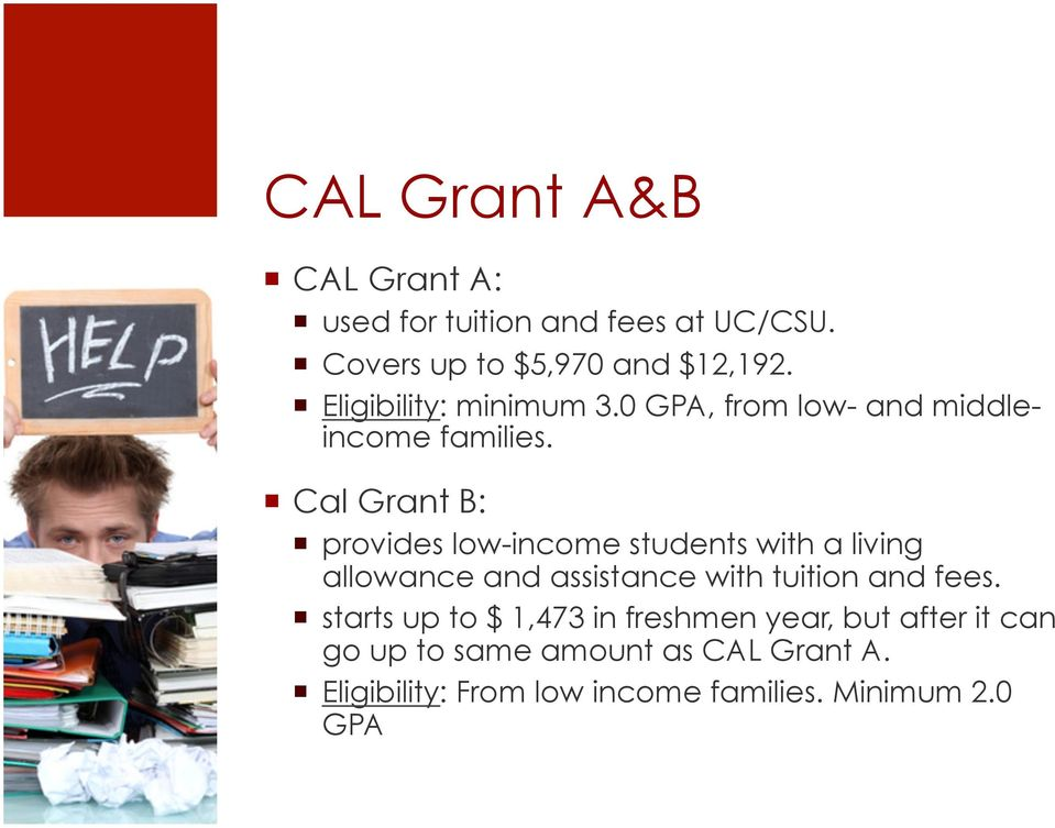 Cal Grant B: provides low-income students with a living allowance and assistance with tuition and fees.