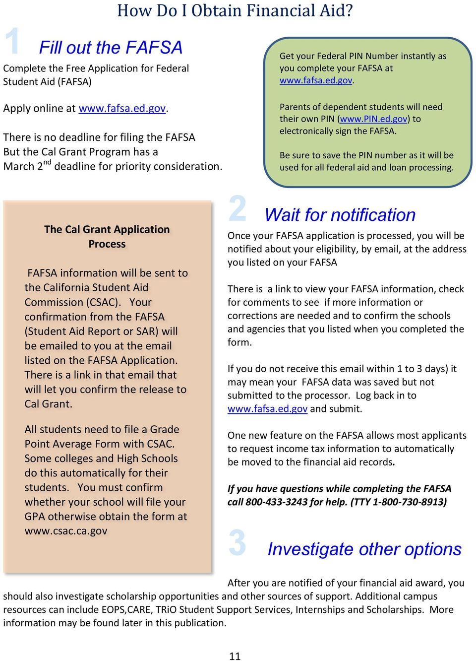 ed.gov. Parents of dependent students will need their own PIN (www.pin.ed.gov) to electronically sign the FAFSA.