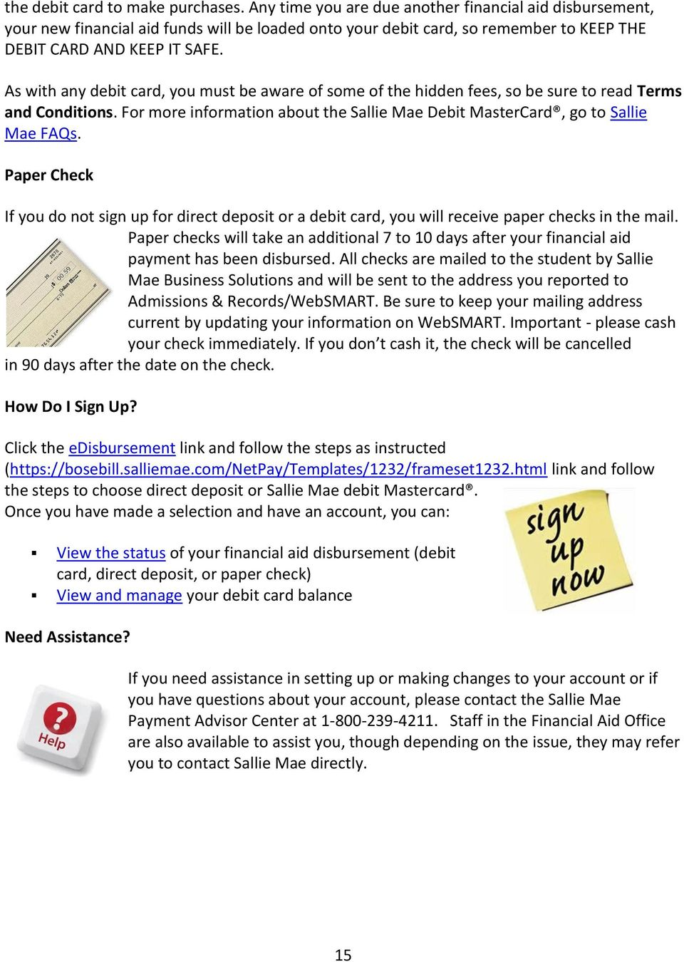 As with any debit card, you must be aware of some of the hidden fees, so be sure to read Terms and Conditions. For more information about the Sallie Mae Debit MasterCard, go to Sallie Mae FAQs.