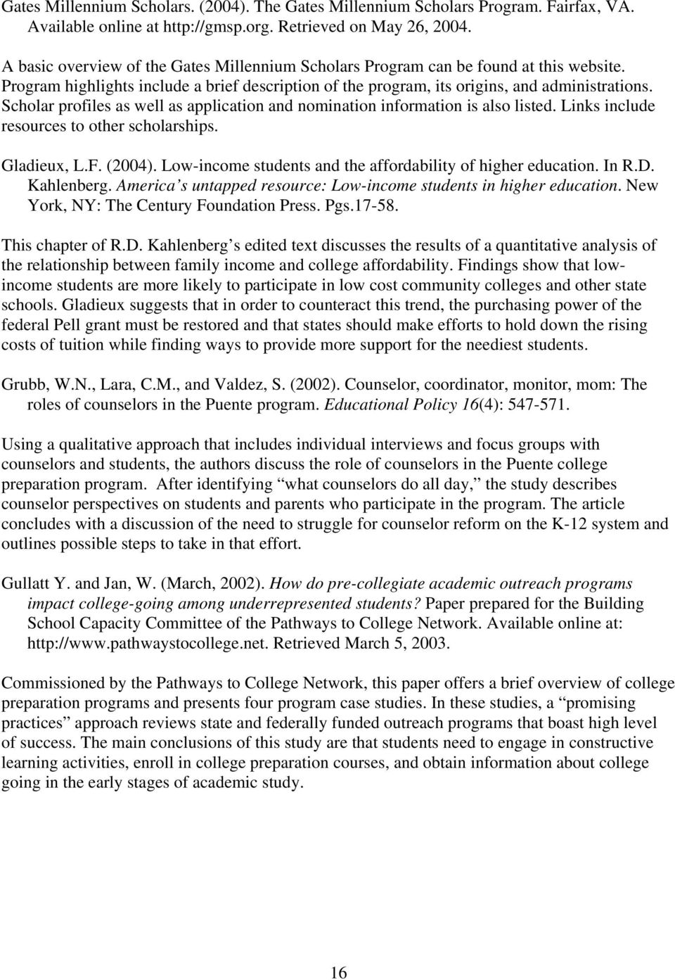 Scholar profiles as well as application and nomination information is also listed. Links include resources to other scholarships. Gladieux, L.F. (2004).