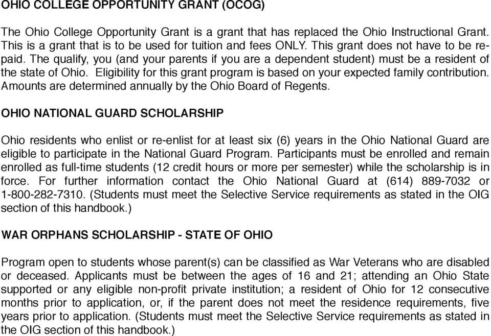 Eligibility for this grant program is based on your expected family contribution. Amounts are determined annually by the Ohio Board of Regents.