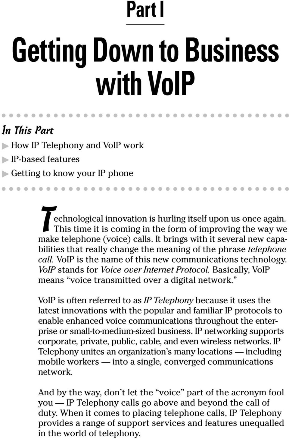 VoIP is the name of this new communications technology. VoIP stands for Voice over Internet Protocol. Basically, VoIP means voice transmitted over a digital network.