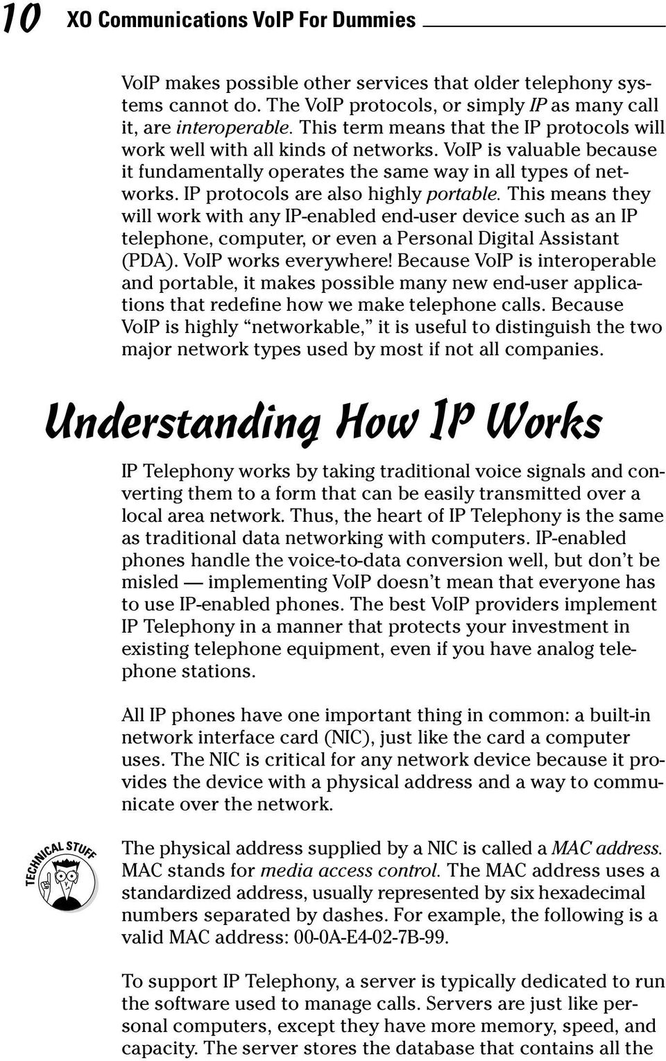 IP protocols are also highly portable. This means they will work with any IP-enabled end-user device such as an IP telephone, computer, or even a Personal Digital Assistant (PDA).