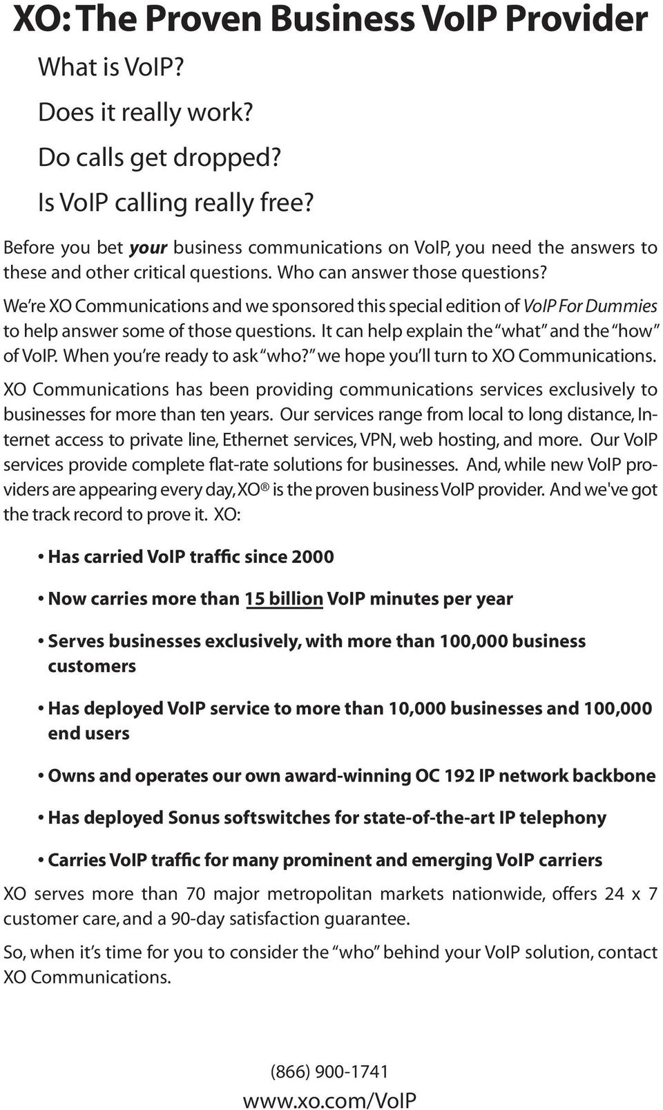 We re XO Communications and we sponsored this special edition of VoIP For Dummies to help answer some of those questions. It can help explain the what and the how of VoIP.
