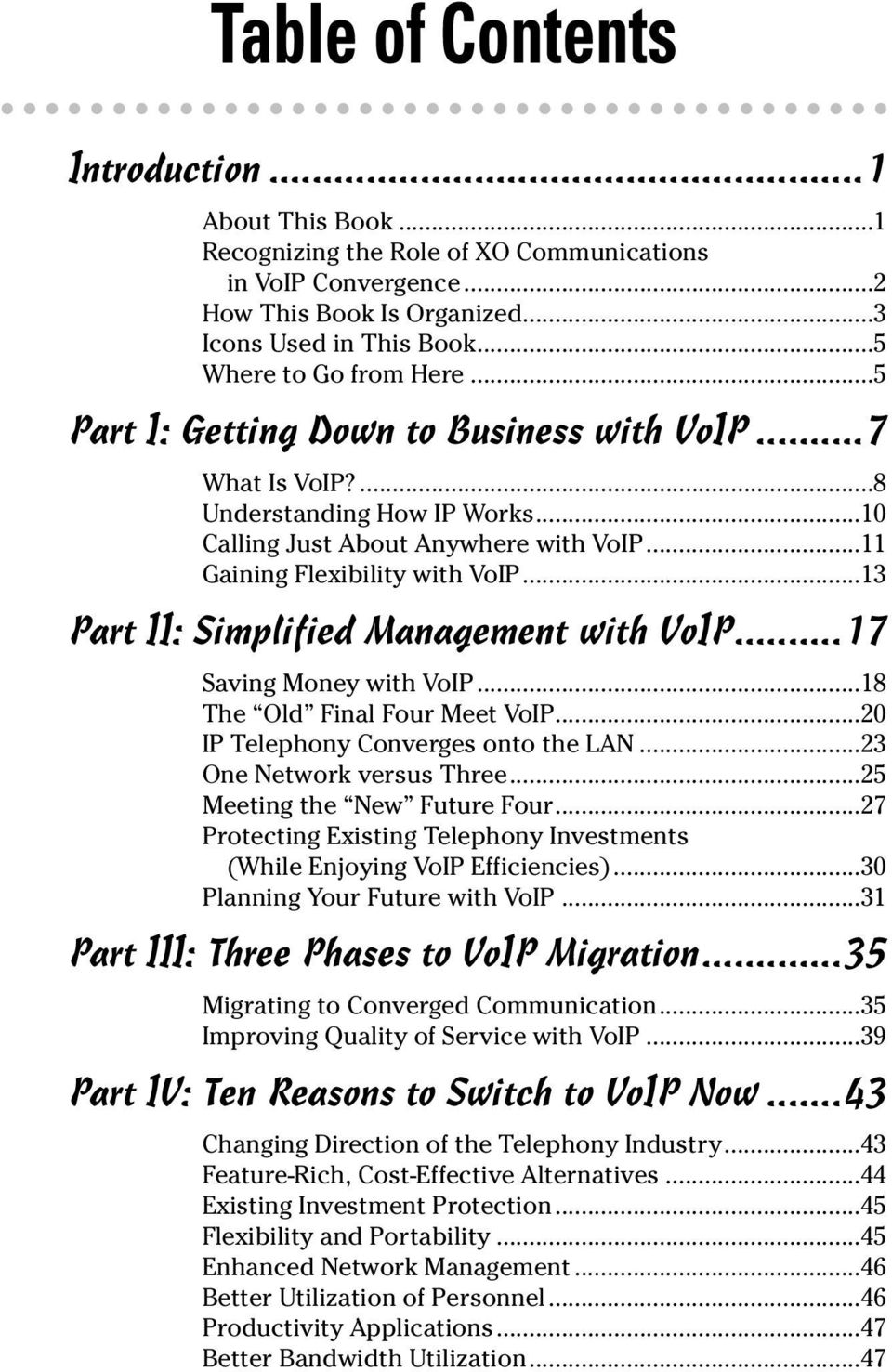 ..13 Part II: Simplified Management with VoIP...17 Saving Money with VoIP...18 The Old Final Four Meet VoIP...20 IP Telephony Converges onto the LAN...23 One Network versus Three.