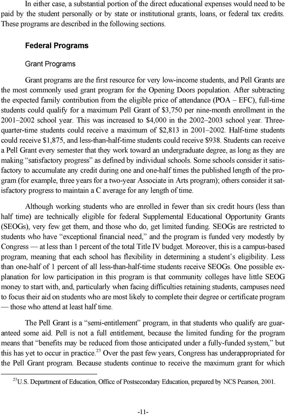 Federal Programs Grant Programs Grant programs are the first resource for very low-income students, and Pell Grants are the most commonly used grant program for the Opening Doors population.