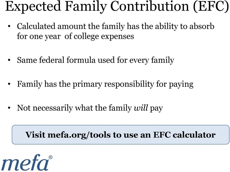 used for every family Family has the primary responsibility for paying Not