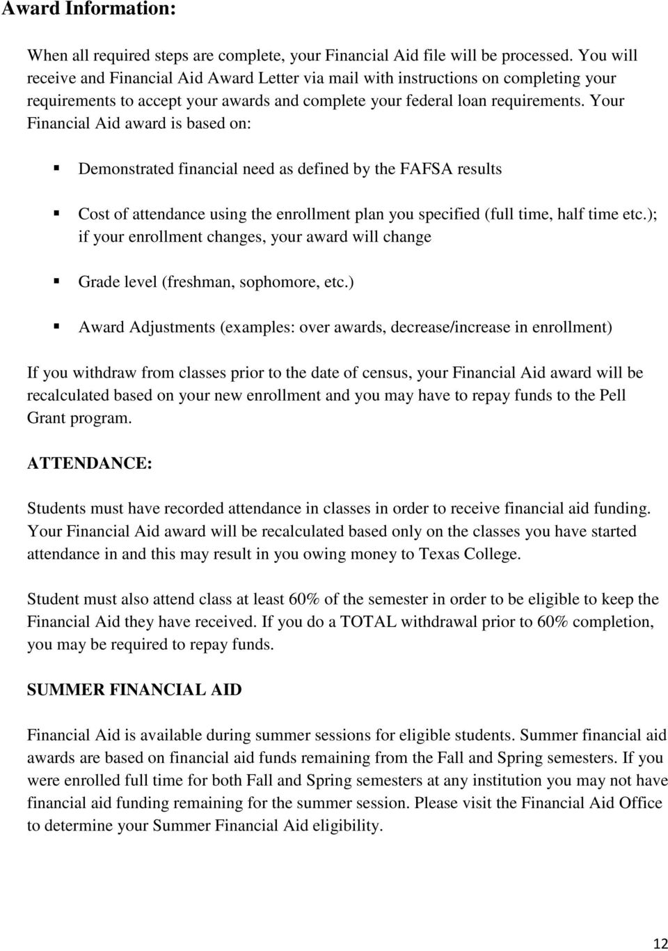 Your Financial Aid award is based on: Demonstrated financial need as defined by the FAFSA results Cost of attendance using the enrollment plan you specified (full time, half time etc.