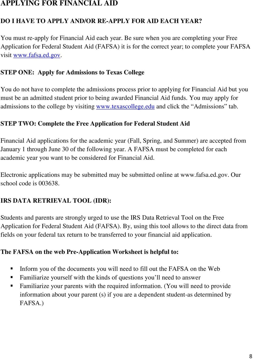 STEP ONE: Apply for Admissions to Texas College You do not have to complete the admissions process prior to applying for Financial Aid but you must be an admitted student prior to being awarded