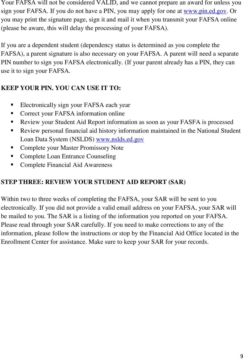 If you are a dependent student (dependency status is determined as you complete the FAFSA), a parent signature is also necessary on your FAFSA.