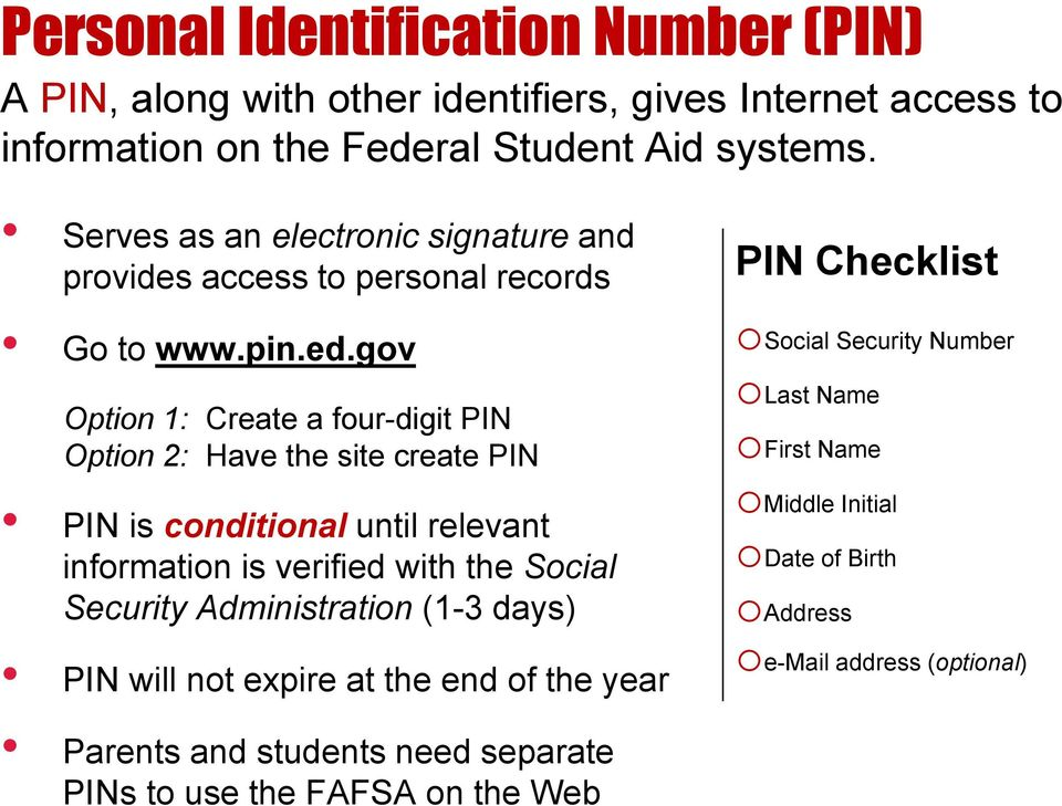 gov Option 1: Create a four-digit PIN Option 2: Have the site create PIN PIN is conditional until relevant information is verified with the Social Security