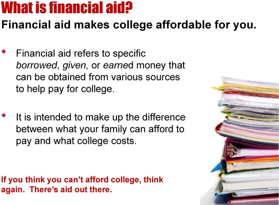 various sources to help pay for college.