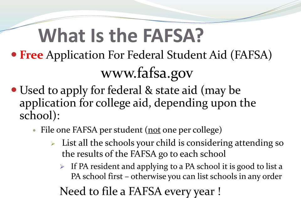 per student (not one per college) List all the schools your child is considering attending so the results of the FAFSA go