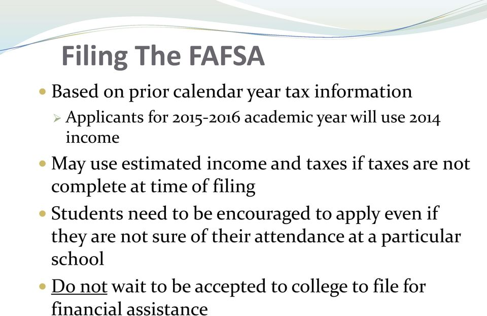 complete at time of filing Students need to be encouraged to apply even if they are not sure