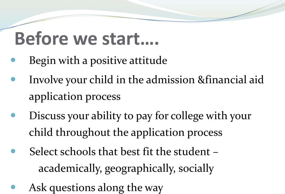 aid application process Discuss your ability to pay for college with your child