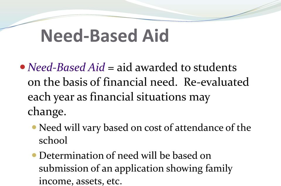 Need will vary based on cost of attendance of the school Determination of