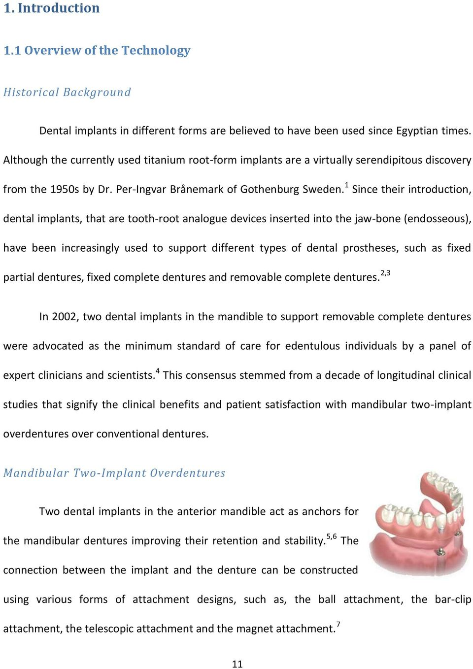 1 Since their introduction, dental implants, that are tooth-root analogue devices inserted into the jaw-bone (endosseous), have been increasingly used to support different types of dental prostheses,