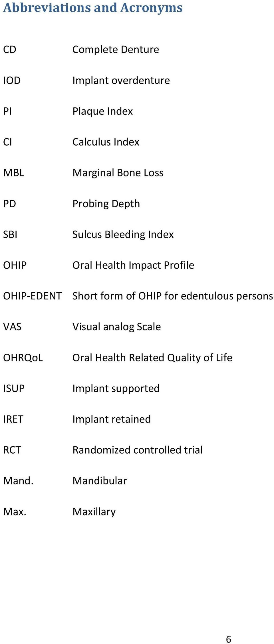 Bleeding Index Oral Health Impact Profile Short form of OHIP for edentulous persons Visual analog Scale Oral