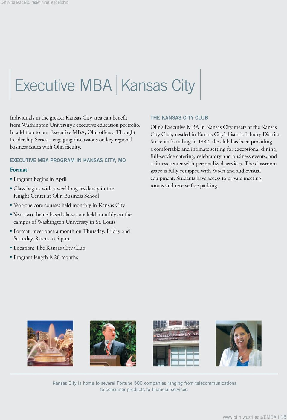 EXECUTIVE MBA PROGRAM IN KANSAS CITY, MO Format Program begins in April Class begins with a weeklong residency in the Knight Center at Olin Business School Year-one core courses held monthly in