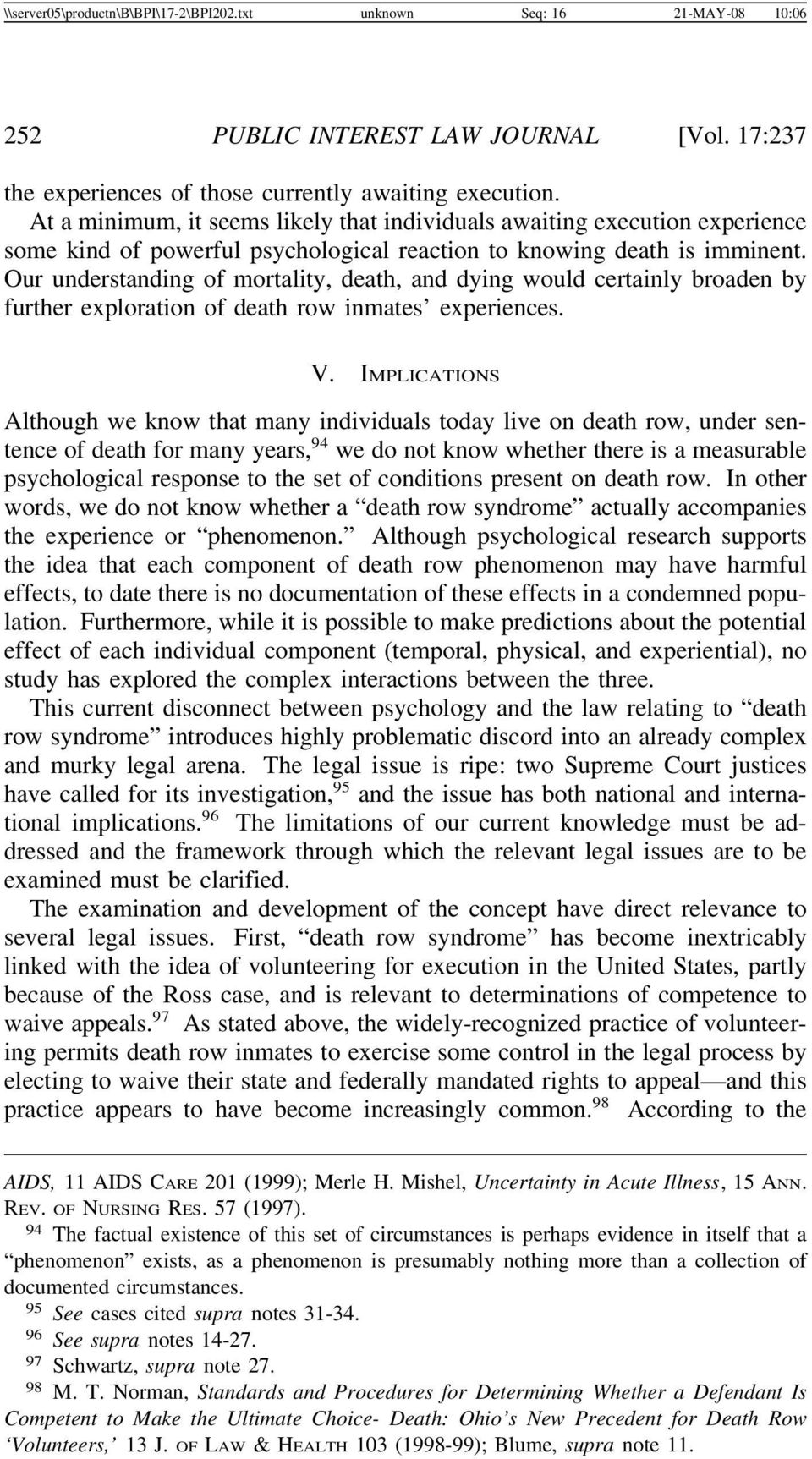 Our understanding of mortality, death, and dying would certainly broaden by further exploration of death row inmates experiences. V.