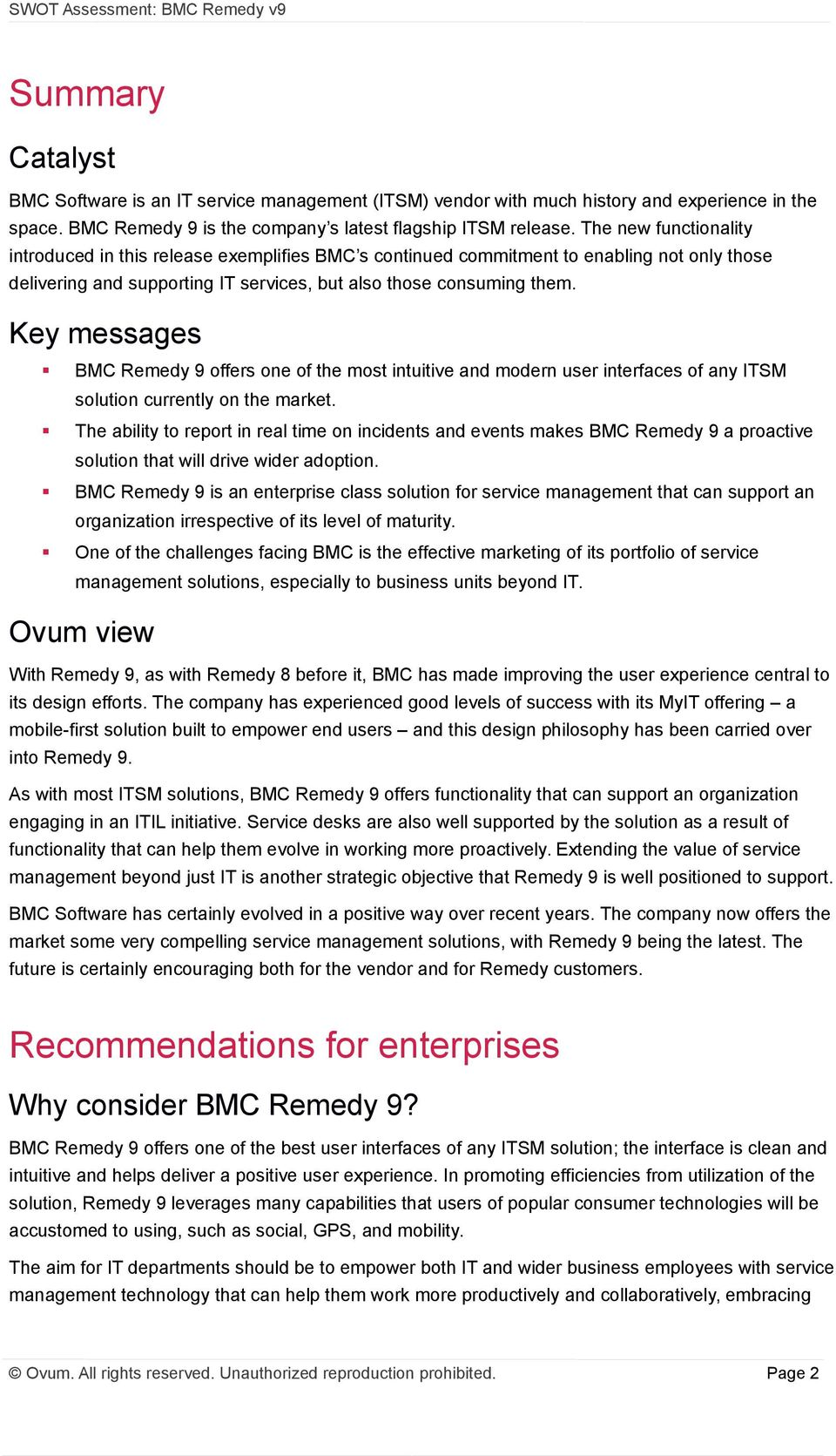 Key messages BMC Remedy 9 offers one of the most intuitive and modern user interfaces of any ITSM solution currently on the market.