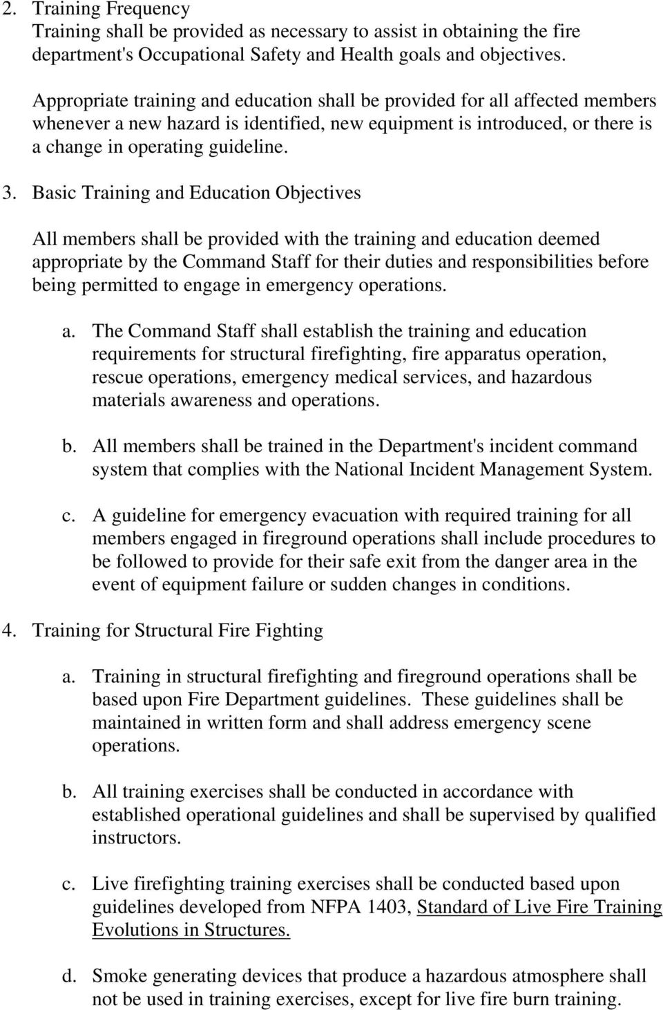 Basic Training and Education Objectives All members shall be provided with the training and education deemed appropriate by the Command Staff for their duties and responsibilities before being