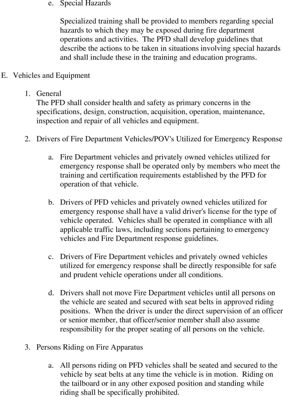 General The PFD shall consider health and safety as primary concerns in the specifications, design, construction, acquisition, operation, maintenance, inspection and repair of all vehicles and