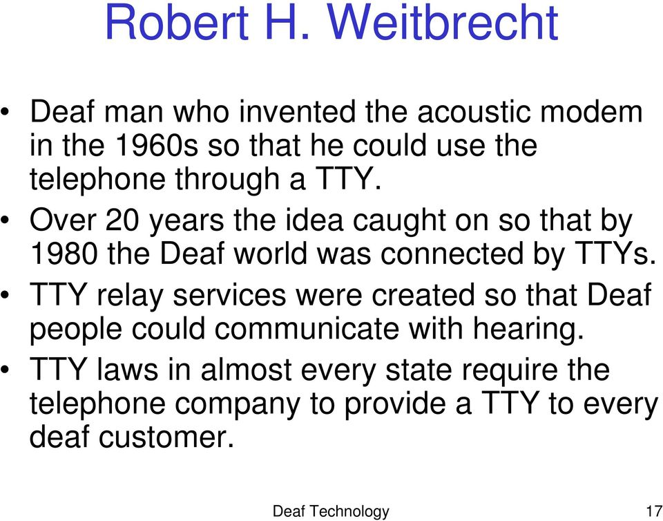 through a TTY. Over 20 years the idea caught on so that by 1980 the Deaf world was connected by TTYs.