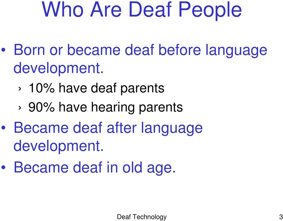 10% have deaf parents 90% have hearing parents