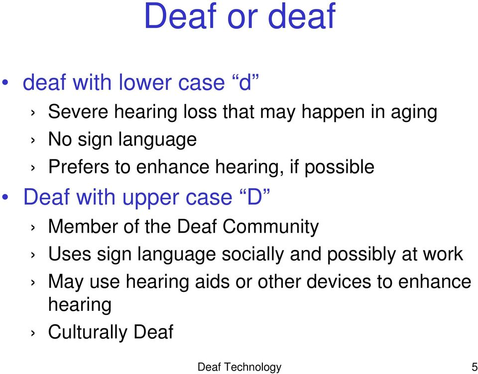 Member of the Deaf Community Uses sign language socially and possibly at work May