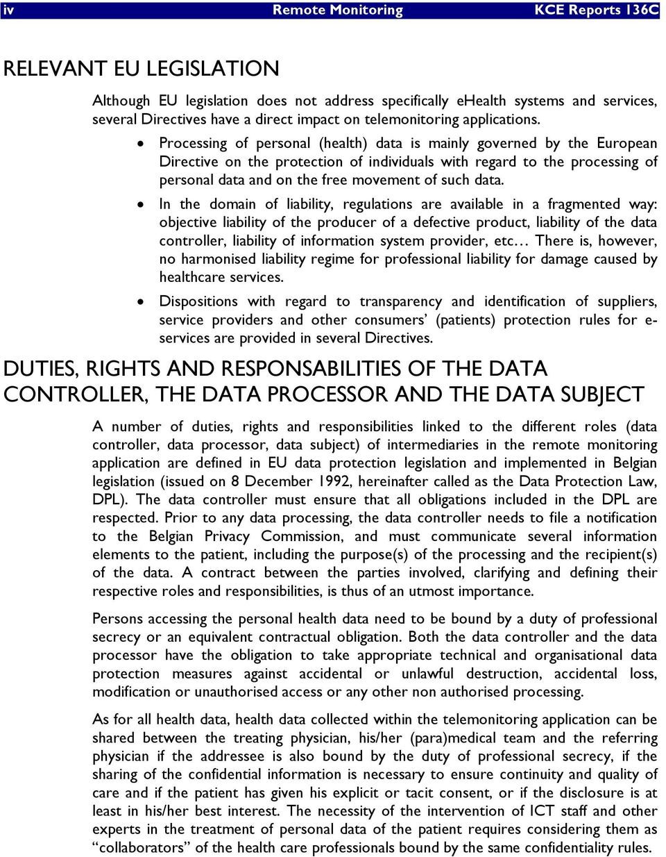 Processing of personal (health) data is mainly governed by the European Directive on the protection of individuals with regard to the processing of personal data and on the free movement of such data.