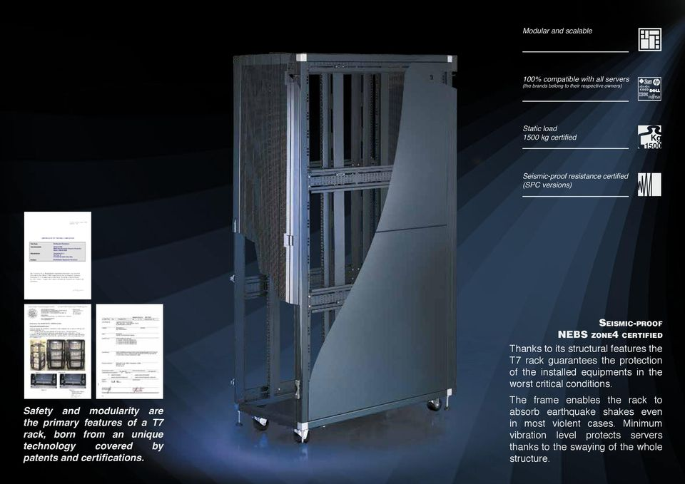 Seismic-proof NEBS zone4 certified Thanks to its structural features the T7 rack guarantees the protection of the installed equipments in the worst critical