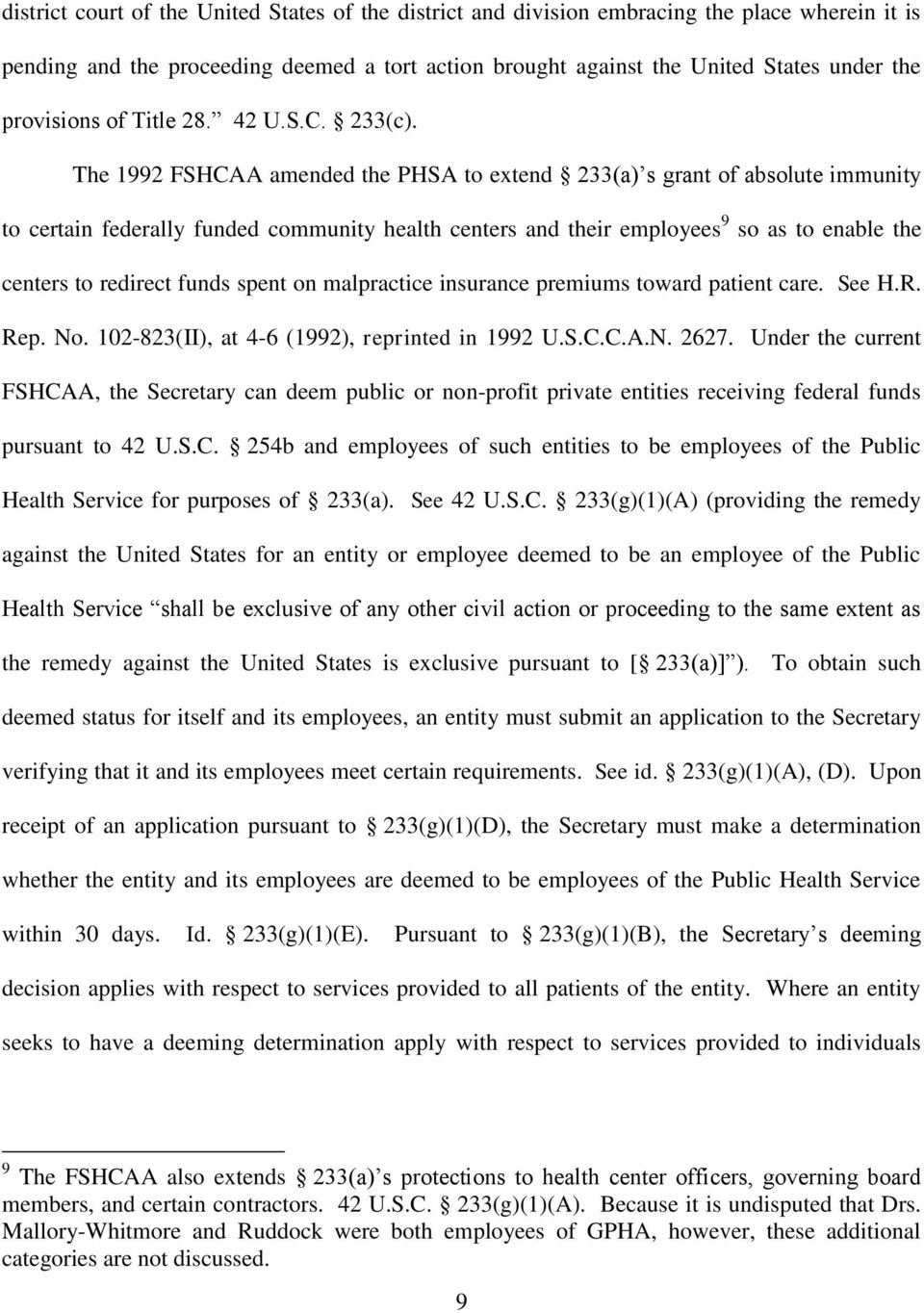 The 1992 FSHCAA amended the PHSA to extend 233(a) s grant of absolute immunity to certain federally funded community health centers and their employees 9 so as to enable the centers to redirect funds