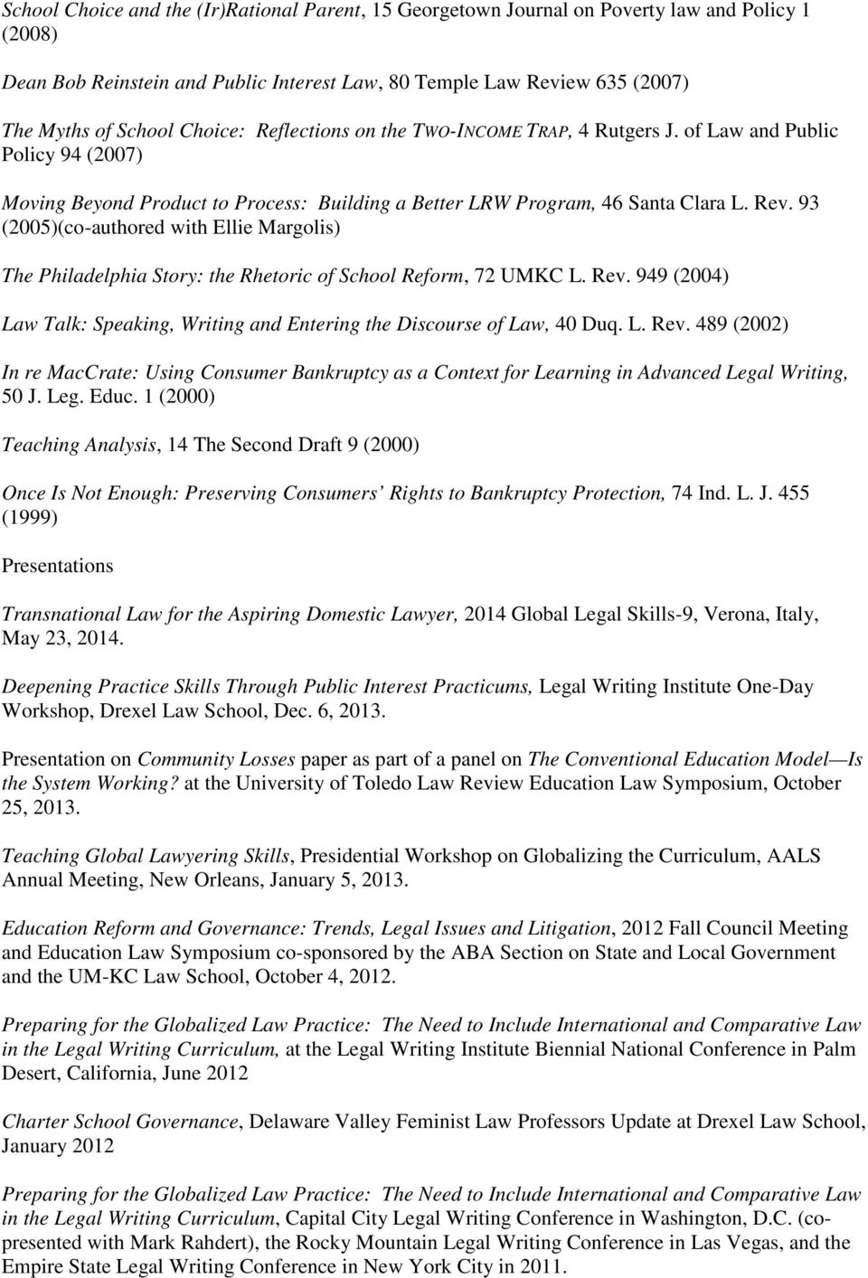 93 (2005)(co-authored with Ellie Margolis) The Philadelphia Story: the Rhetoric of School Reform, 72 UMKC L. Rev.
