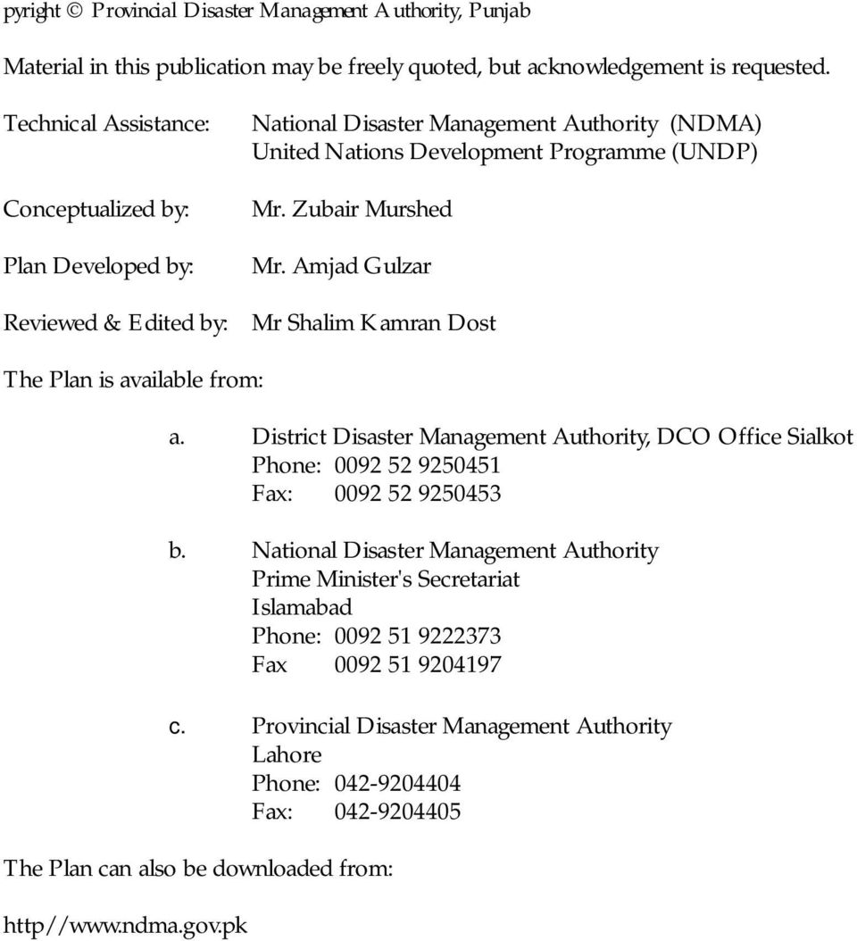 Amjad Gulzar Mr Shalim Kamran Dost The Plan is available from: a. District Disaster Management Authority, DCO Office Sialkot Phone: 0092 52 9250451 Fax: 0092 52 9250453 b.