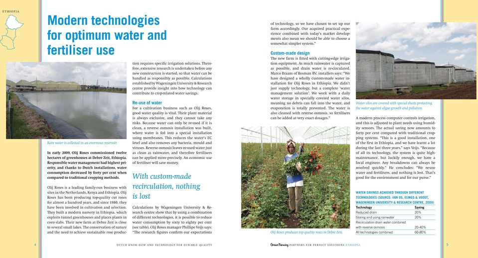 Responsible water management had highest priority, and thanks to Dutch installations, water consumption decreased by forty per cent when compared to traditional cropping methods.