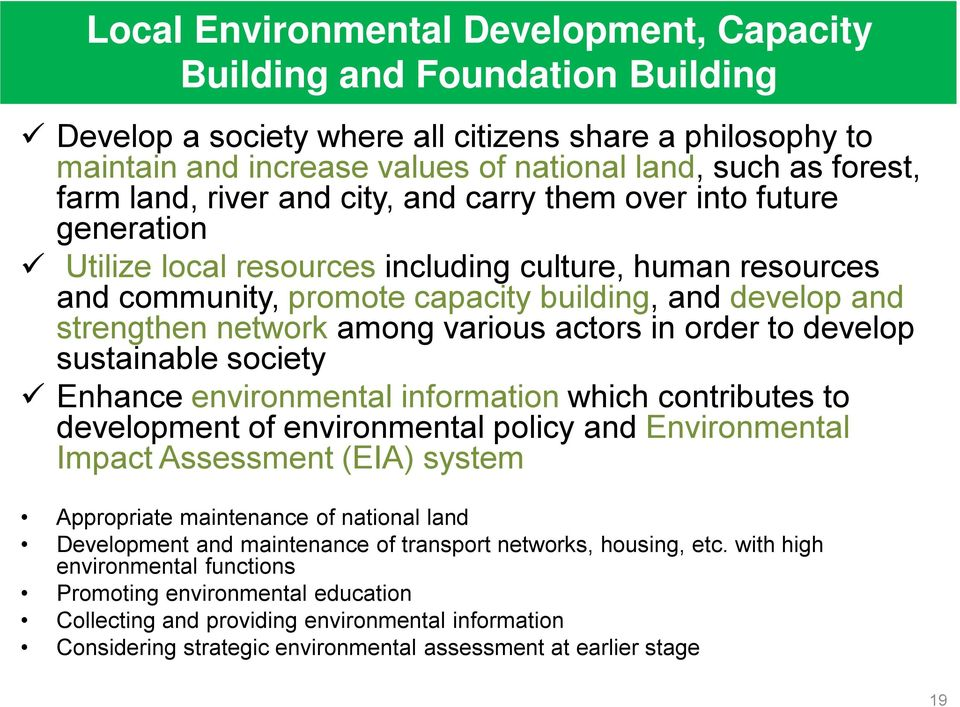 network among various actors in order to develop sustainable society Enhance environmental information which contributes to development of environmental policy and Environmental Impact Assessment