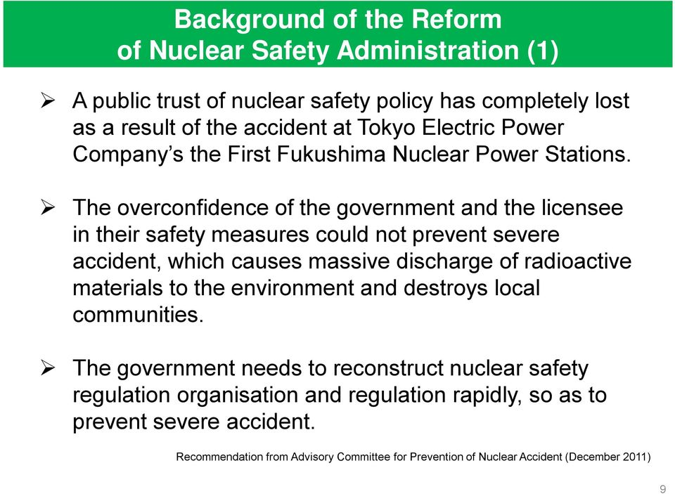 The overconfidence of the government and the licensee in their safety measures could not prevent severe accident, which causes massive discharge of radioactive