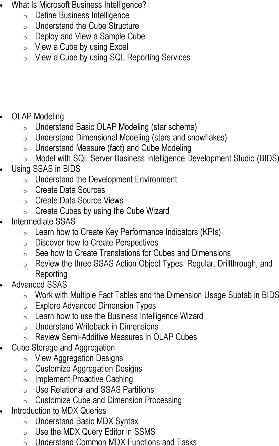 Basic OLAP Modeling (star schema) o Understand Dimensional Modeling (stars and snowflakes) o Understand Measure (fact) and Cube Modeling o Model with SQL Server Business Intelligence Development