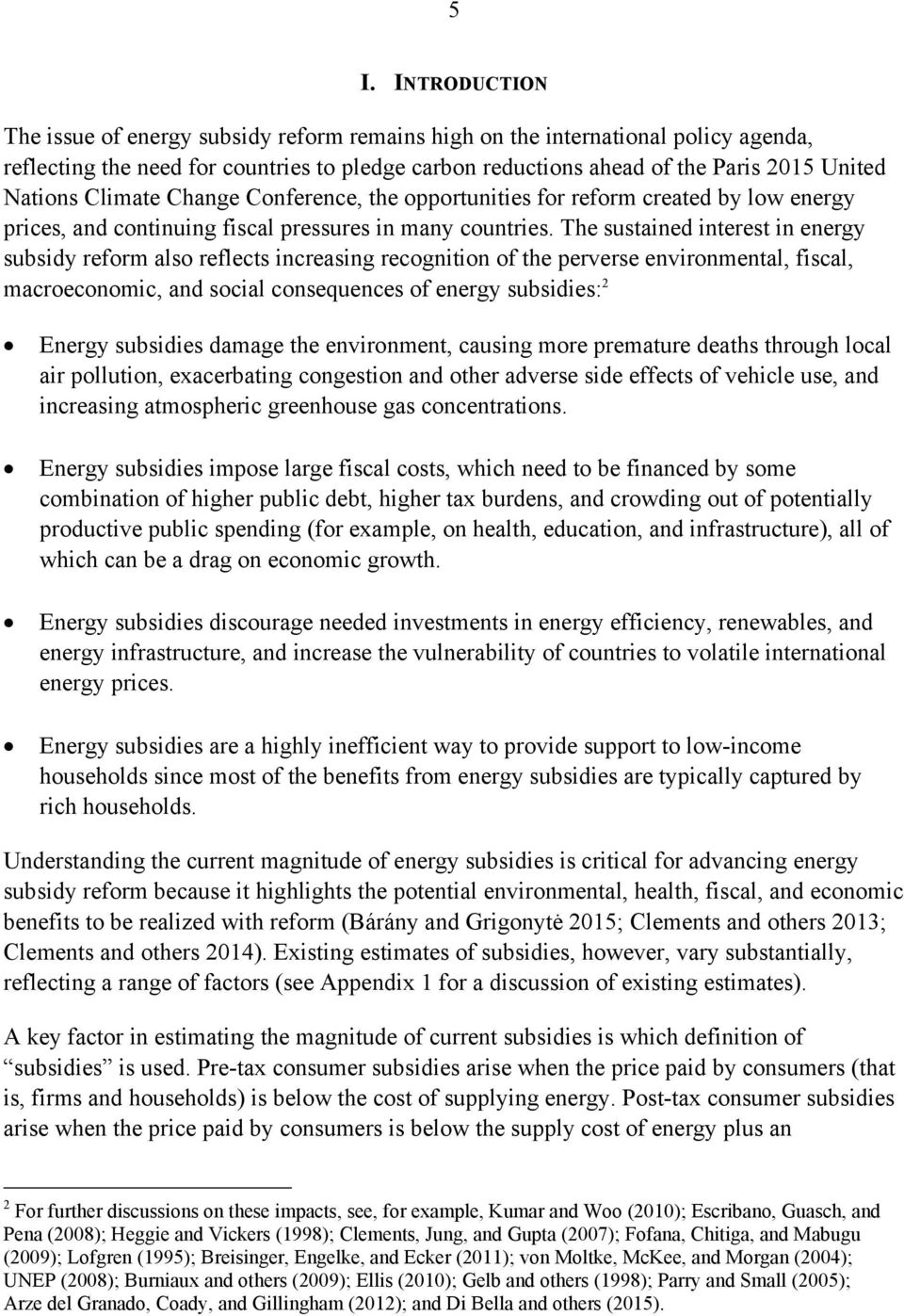 The sustained interest in energy subsidy reform also reflects increasing recognition of the perverse environmental, fiscal, macroeconomic, and social consequences of energy subsidies: 2 Energy