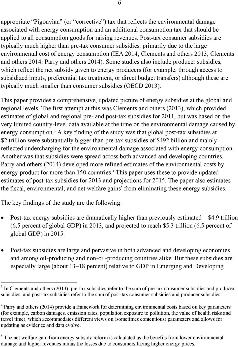 Post-tax consumer subsidies are typically much higher than pre-tax consumer subsidies, primarily due to the large environmental cost of energy consumption (IEA 2014; Clements and others 2013;