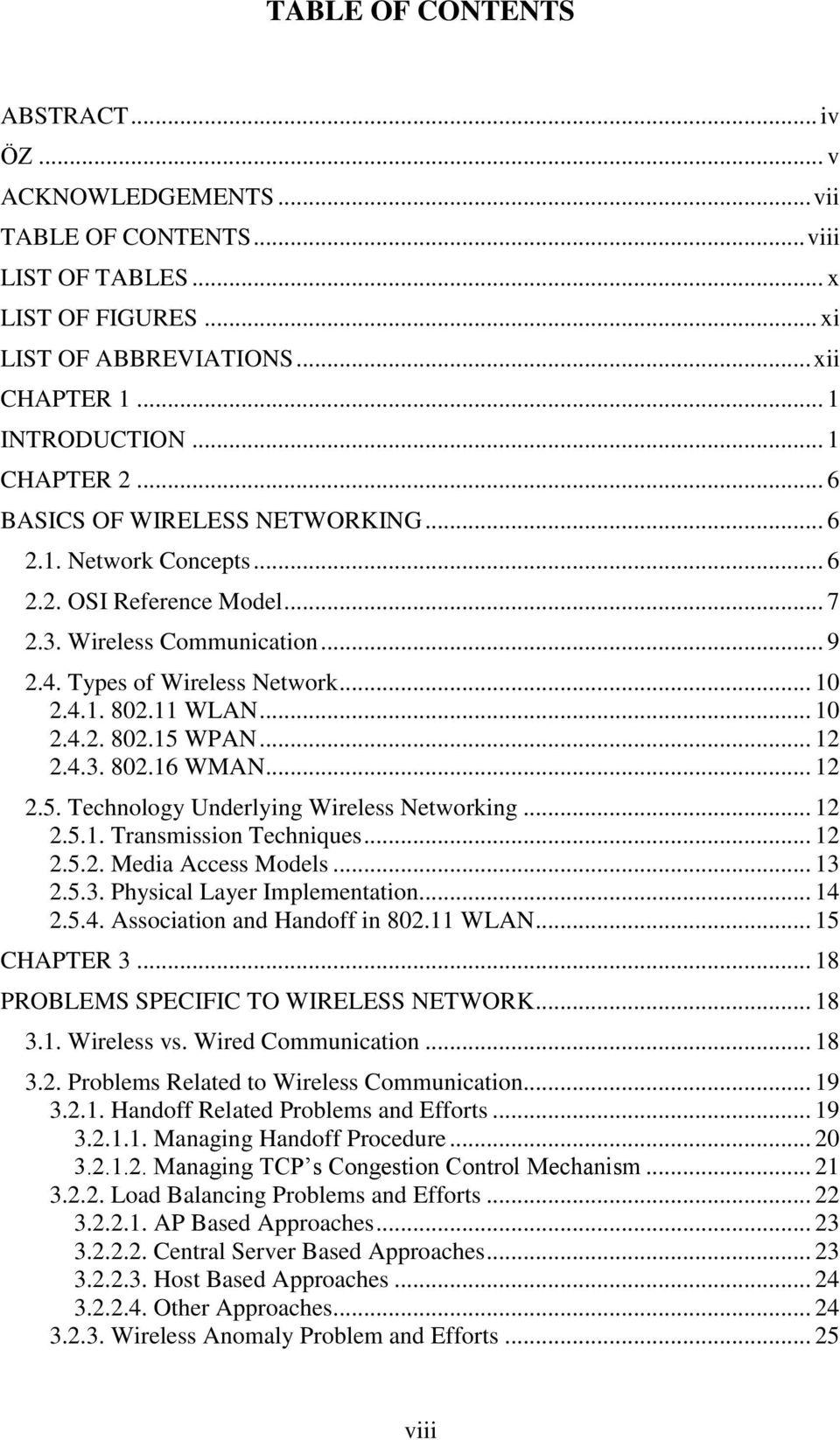 11 WLAN... 10 2.4.2. 802.15 WPAN... 12 2.4.3. 802.16 WMAN... 12 2.5. Technology Underlying Wireless Networking... 12 2.5.1. Transmission Techniques... 12 2.5.2. Media Access Models... 13 2.5.3. Physical Layer Implementation.