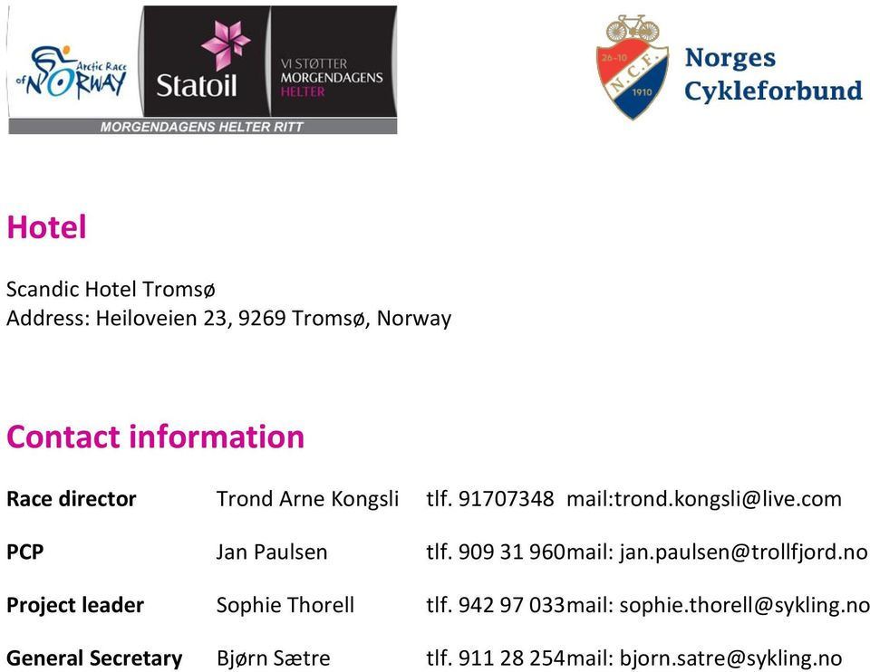909 31 960 mail: jan.paulsen@trollfjord.no Project leader Sophie Thorell tlf.
