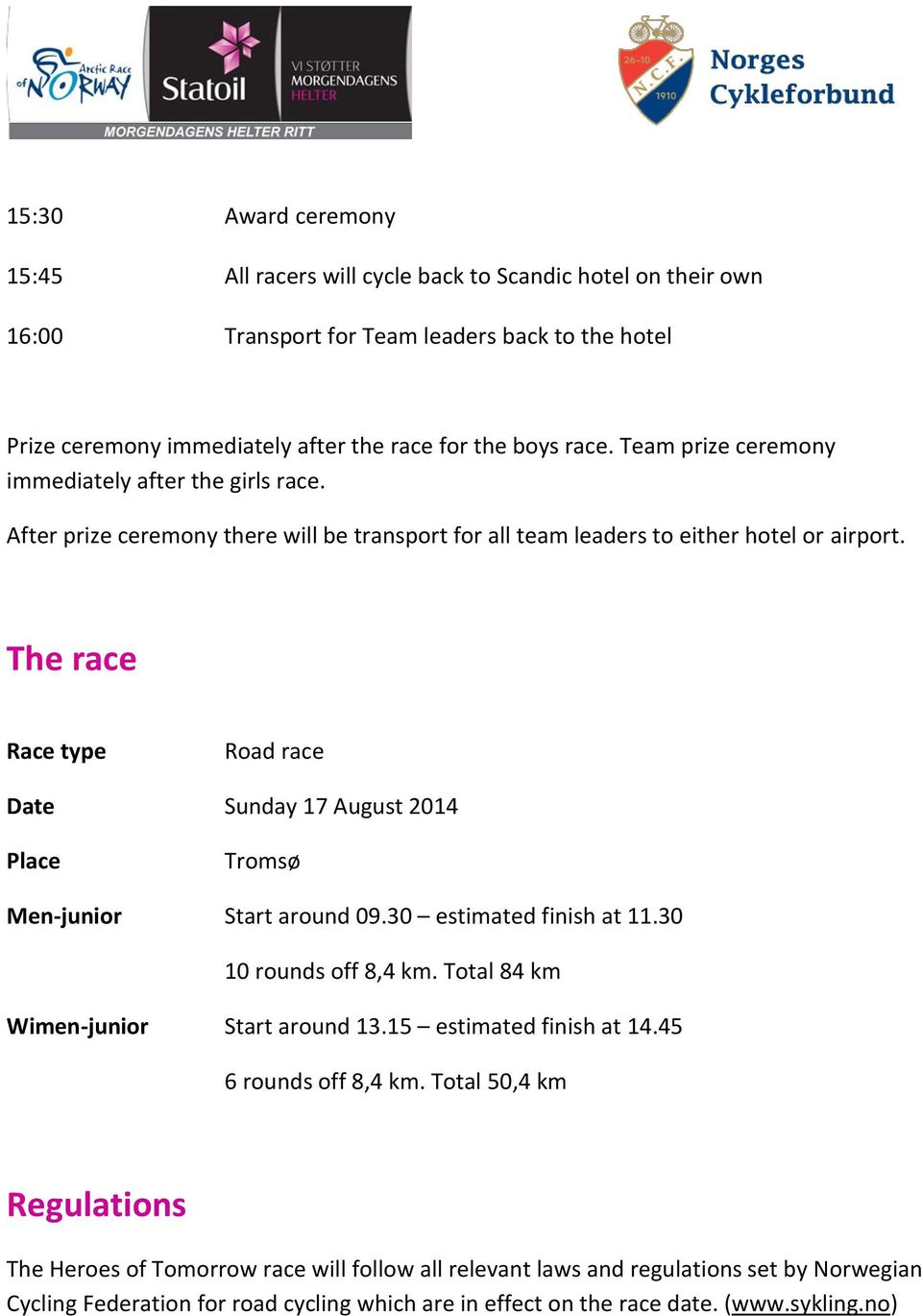 The race Race type Road race Date Sunday 17 August 2014 Place Tromsø Men-junior Start around 09.30 estimated finish at 11.30 10 rounds off 8,4 km. Total 84 km Wimen-junior Start around 13.