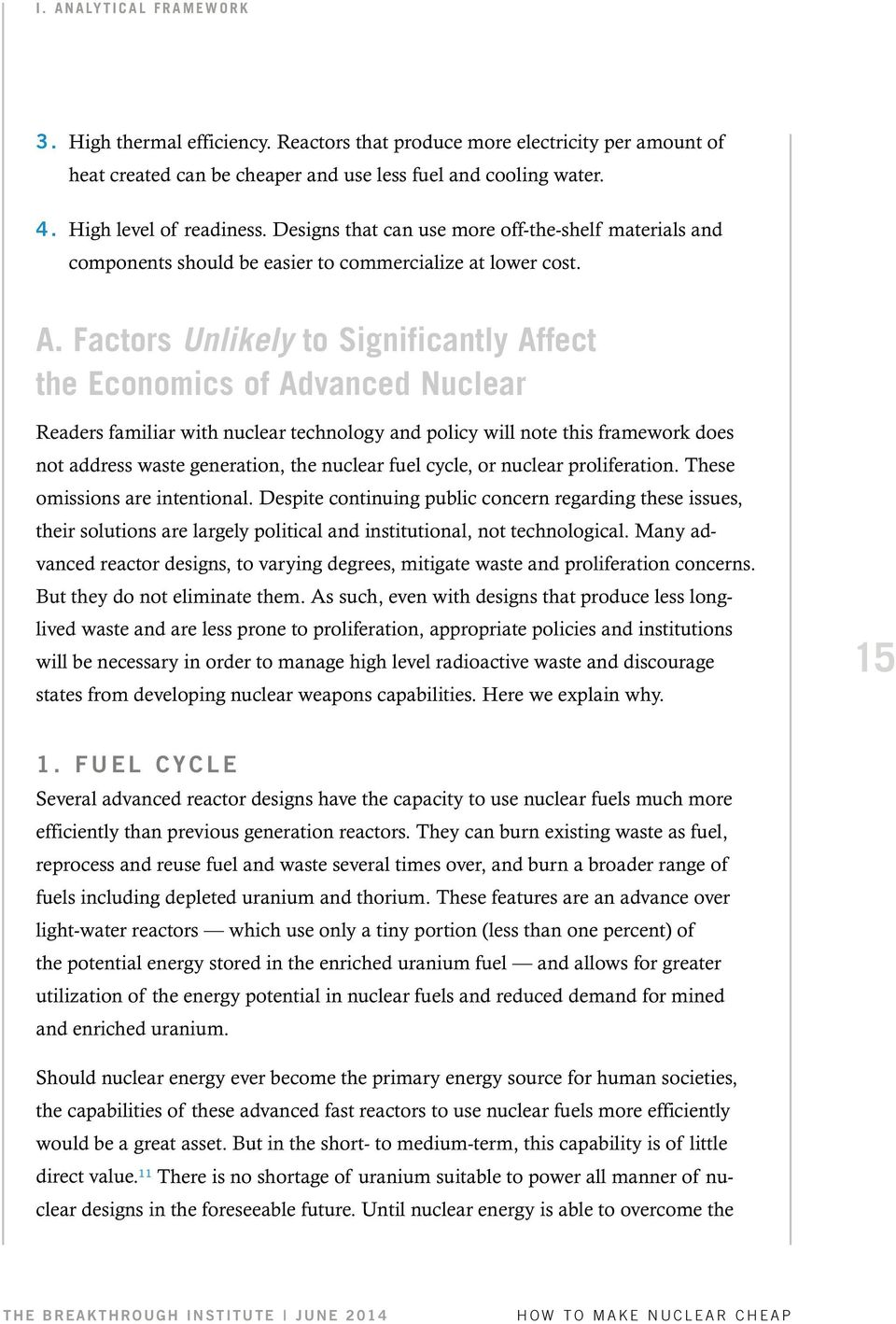 Factors Unlikely to Significantly Affect the Economics of Advanced Nuclear Readers familiar with nuclear technology and policy will note this framework does not address waste generation, the nuclear
