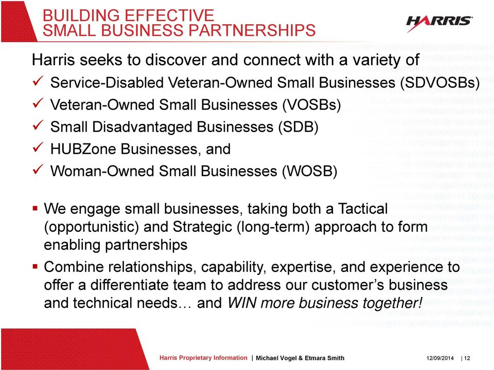 engage small businesses, taking both a Tactical (opportunistic) and Strategic (long-term) approach to form enabling partnerships Combine relationships,