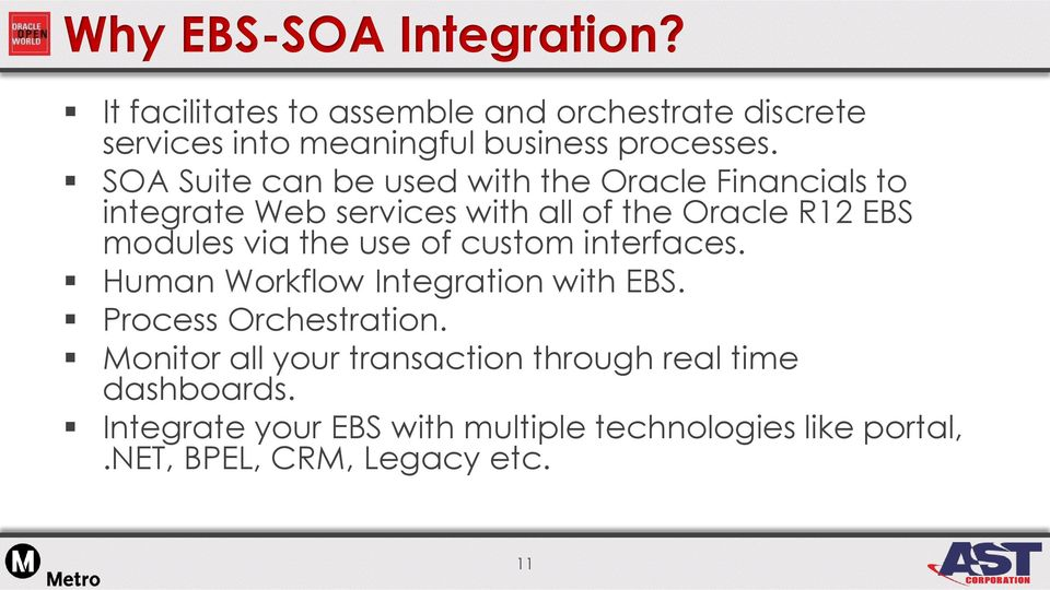 SOA Suite can be used with the Oracle Financials to integrate Web services with all of the Oracle R12 EBS modules via