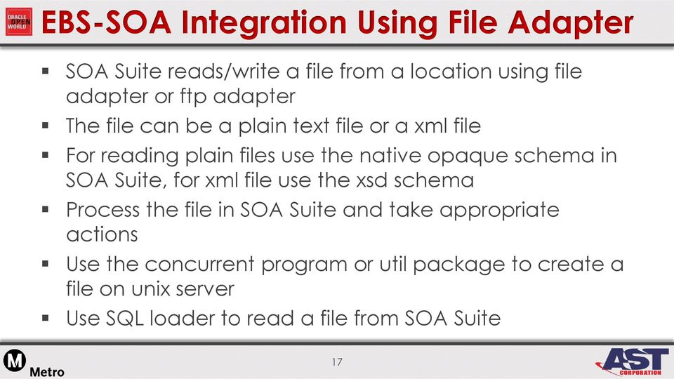 SOA Suite, for xml file use the xsd schema Process the file in SOA Suite and take appropriate actions Use the
